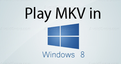 How to Play MKV Files in Windows 8