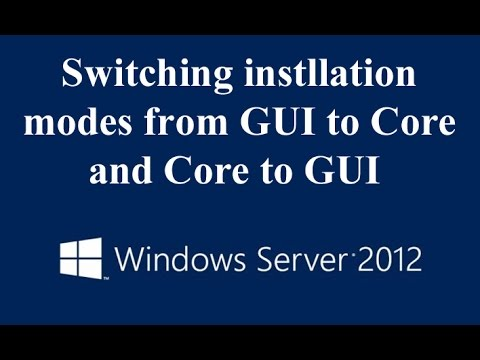 How to Switch Between the GUI and Server Core in Windows Server 2012